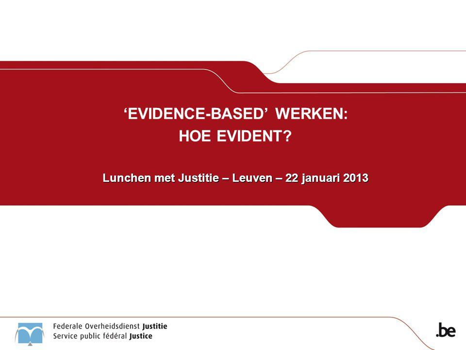 'EVIDENCE-BASED' WERKEN: HOE EVIDENT Lunchen met Justitie – Leuven – 22 januari 2013