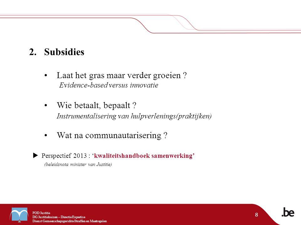 FOD Justitie DG Justitiehuizen – Directie Expertise Dienst Gemeenschapsgerichte Straffen en Maatregelen 8 2.Subsidies Laat het gras maar verder groeien .