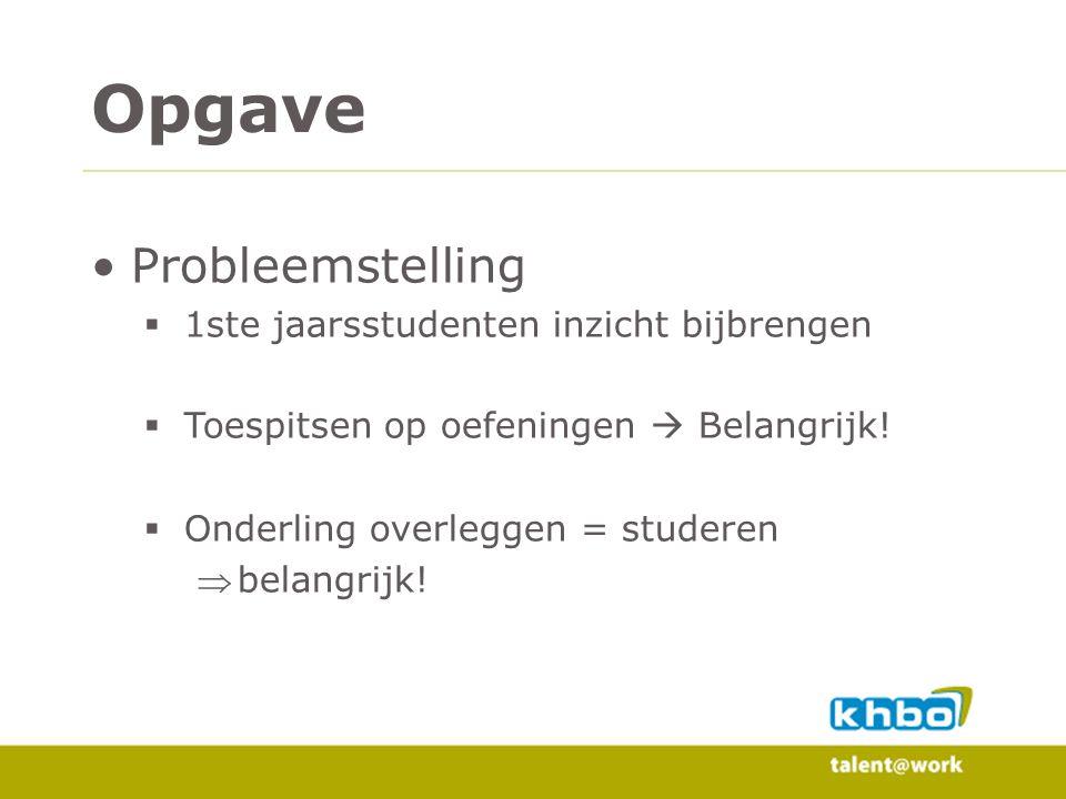 Probleemstelling  1ste jaarsstudenten inzicht bijbrengen  Toespitsen op oefeningen  Belangrijk.