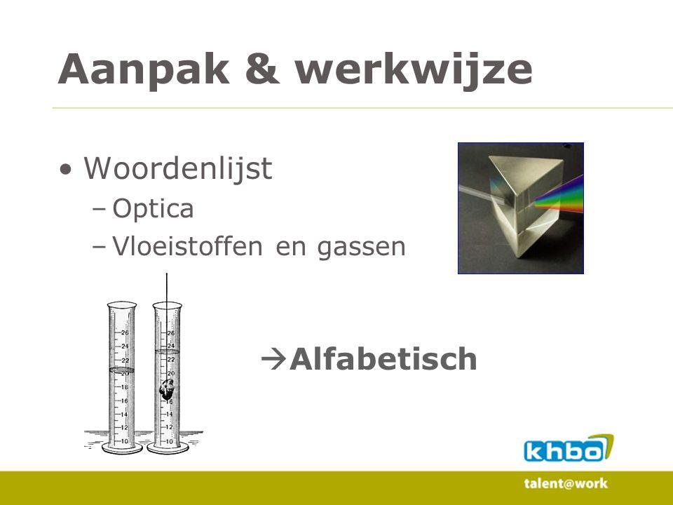 Woordenlijst –Optica –Vloeistoffen en gassen  Alfabetisch Aanpak & werkwijze