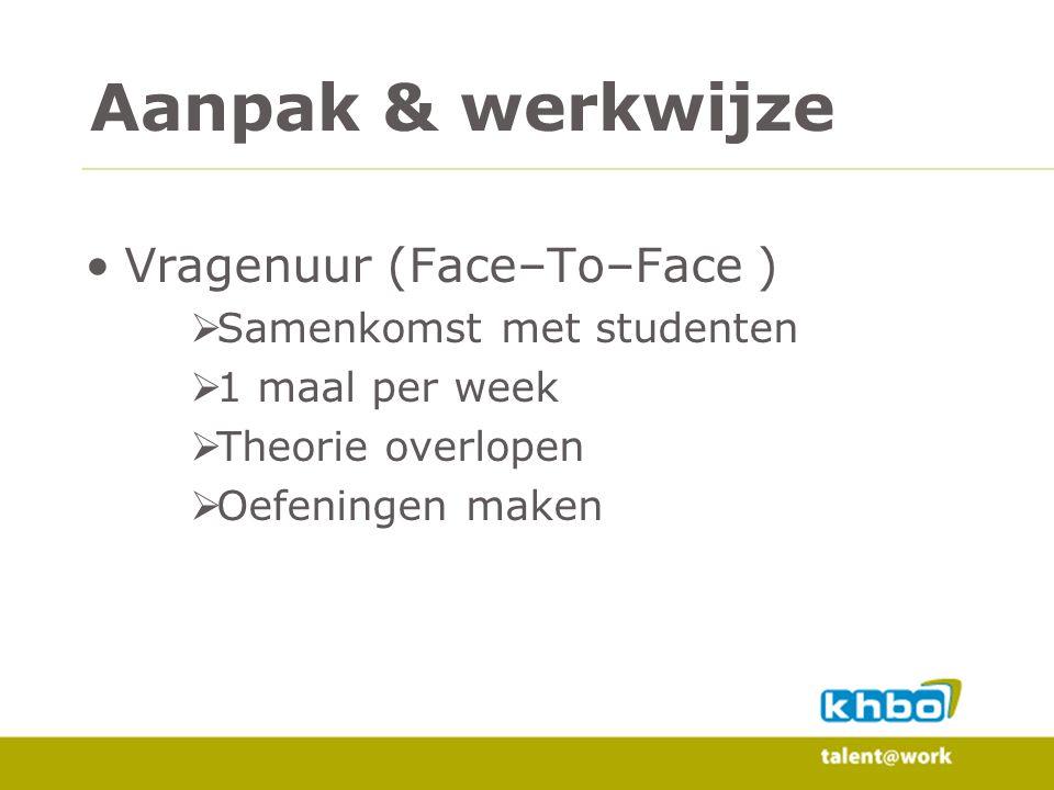 Vragenuur (Face–To–Face )  Samenkomst met studenten  1 maal per week  Theorie overlopen  Oefeningen maken Aanpak & werkwijze