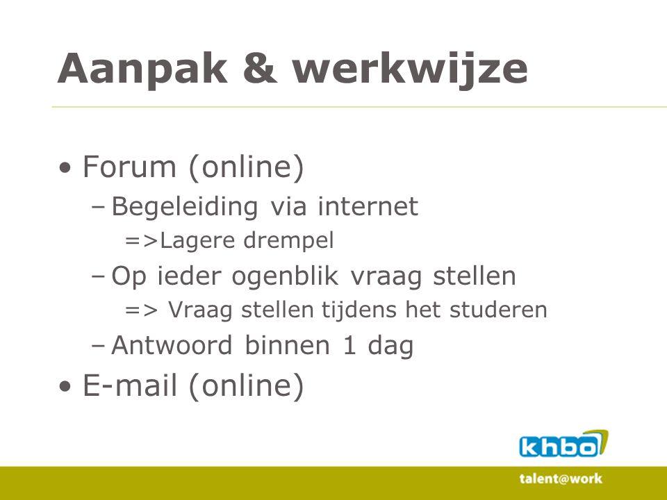 Forum (online) –Begeleiding via internet =>Lagere drempel –Op ieder ogenblik vraag stellen => Vraag stellen tijdens het studeren –Antwoord binnen 1 dag E-mail (online) Aanpak & werkwijze