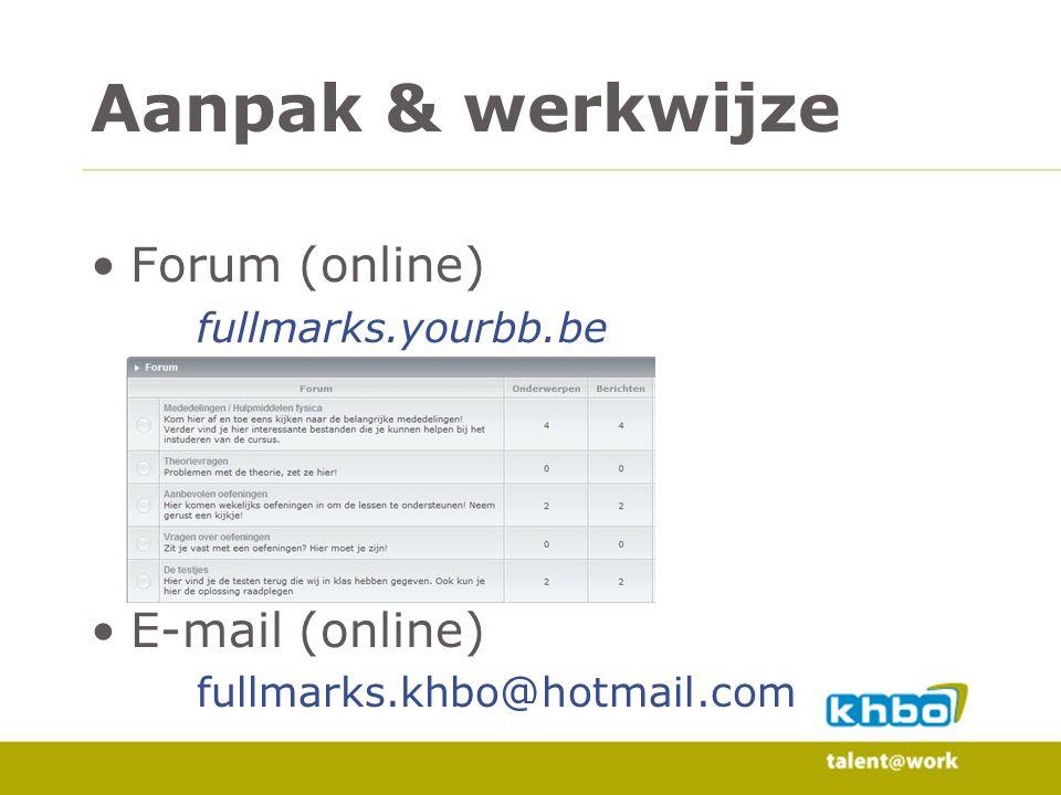 Forum (online) fullmarks.yourbb.be E-mail (online) fullmarks.khbo@hotmail.com Aanpak & werkwijze