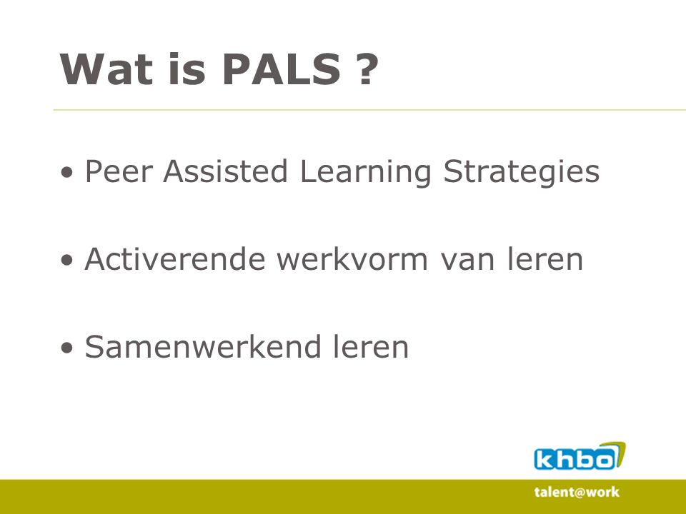 Peer Assisted Learning Strategies Activerende werkvorm van leren Samenwerkend leren