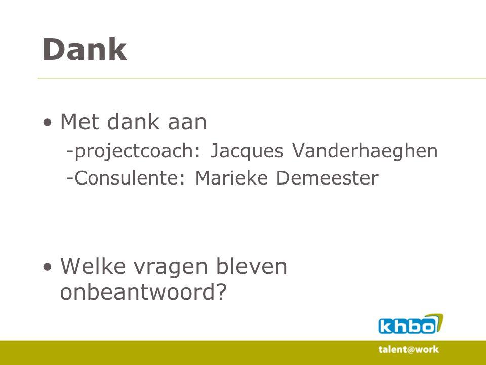 Dank Met dank aan -projectcoach: Jacques Vanderhaeghen -Consulente: Marieke Demeester Welke vragen bleven onbeantwoord?