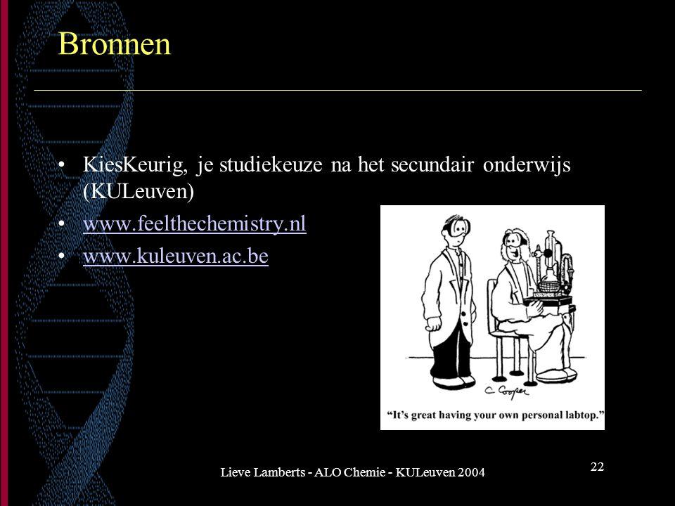 Lieve Lamberts - ALO Chemie - KULeuven 2004 22 Bronnen KiesKeurig, je studiekeuze na het secundair onderwijs (KULeuven) www.feelthechemistry.nl www.ku