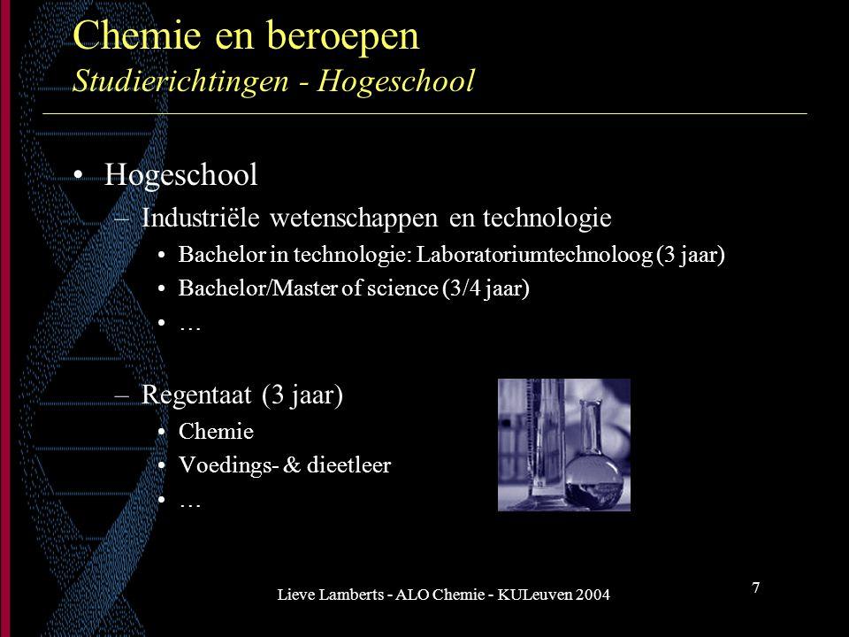 Lieve Lamberts - ALO Chemie - KULeuven 2004 7 Chemie en beroepen Studierichtingen - Hogeschool Hogeschool –Industriële wetenschappen en technologie Ba