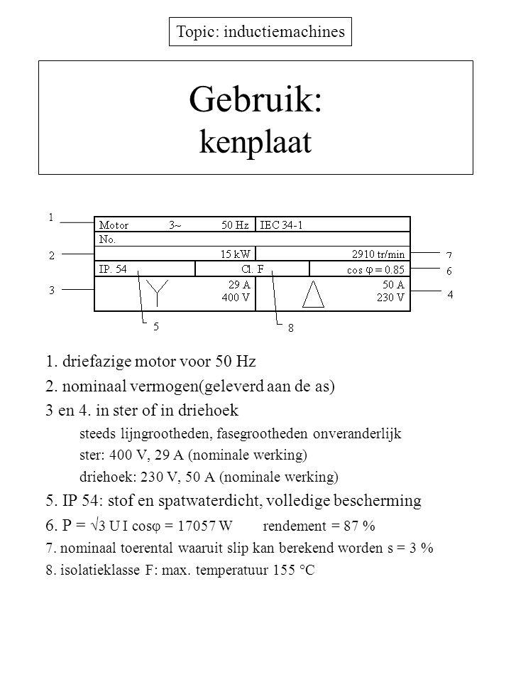 Topic: inductiemachines Gebruik: kenplaat 1. driefazige motor voor 50 Hz 2. nominaal vermogen(geleverd aan de as) 3 en 4. in ster of in driehoek steed