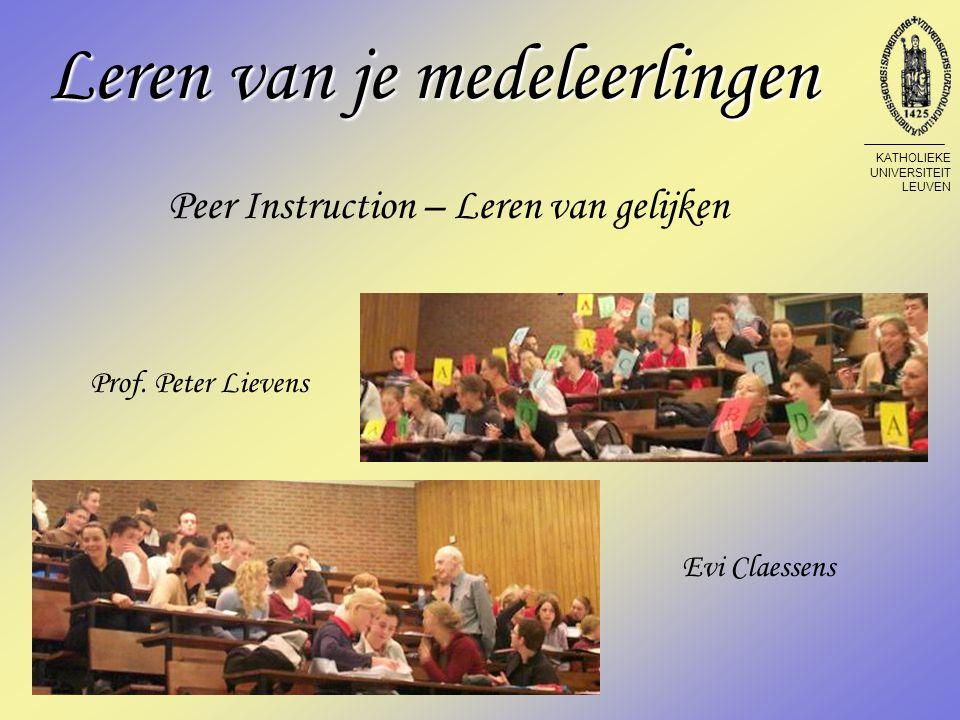 Leren van je medeleerlingen Peer Instruction – Leren van gelijken Evi Claessens Prof.