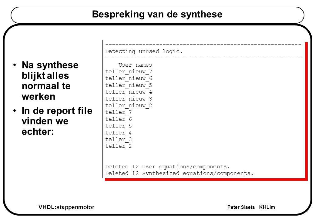 VHDL:stappenmotor Peter Slaets KHLim Bespreking van de synthese Na synthese blijkt alles normaal te werken In de report file vinden we echter: ---------------------------------------------------------- Detecting unused logic.