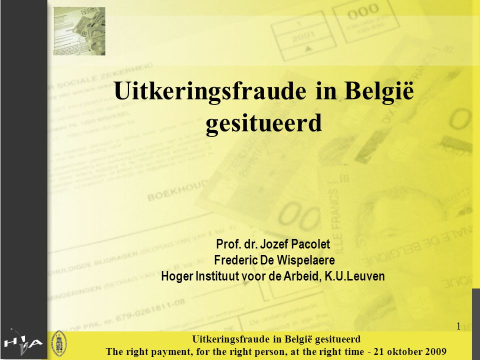 2 Uitkeringsfraude in België gesitueerd The right payment, for the right person, at the right time - 21 oktober 2009 'The more people know about fraud, the more they discuss it, and the better society can fight it' OLAF, Deterring Fraud by Informing the Public