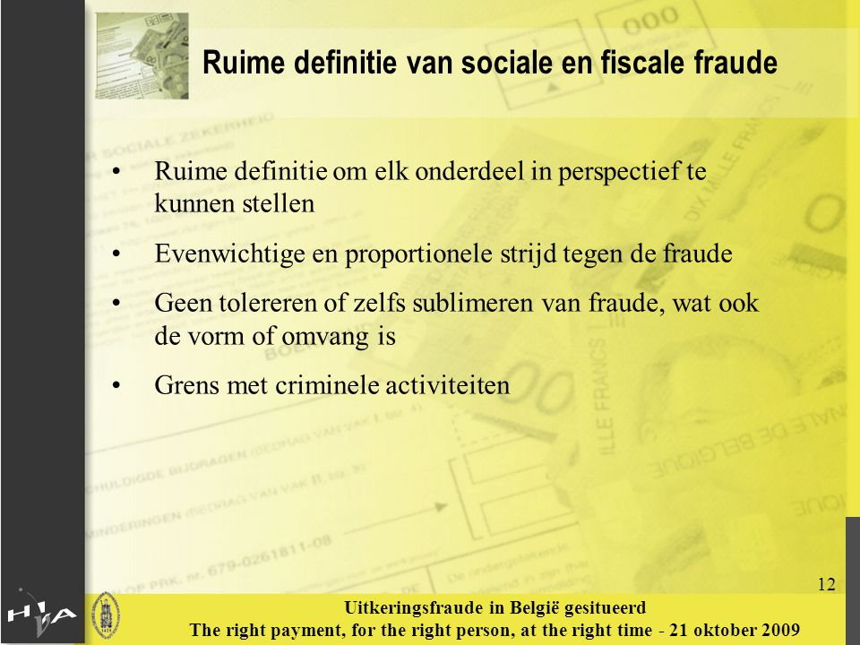 12 Uitkeringsfraude in België gesitueerd The right payment, for the right person, at the right time - 21 oktober 2009 Ruime definitie van sociale en f