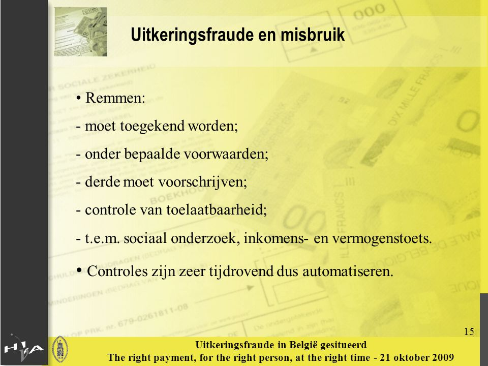15 Uitkeringsfraude in België gesitueerd The right payment, for the right person, at the right time - 21 oktober 2009 Uitkeringsfraude en misbruik Rem