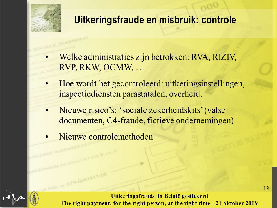 18 Uitkeringsfraude in België gesitueerd The right payment, for the right person, at the right time - 21 oktober 2009 Uitkeringsfraude en misbruik: co