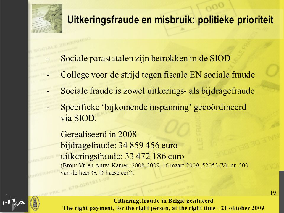 19 Uitkeringsfraude in België gesitueerd The right payment, for the right person, at the right time - 21 oktober 2009 Uitkeringsfraude en misbruik: po