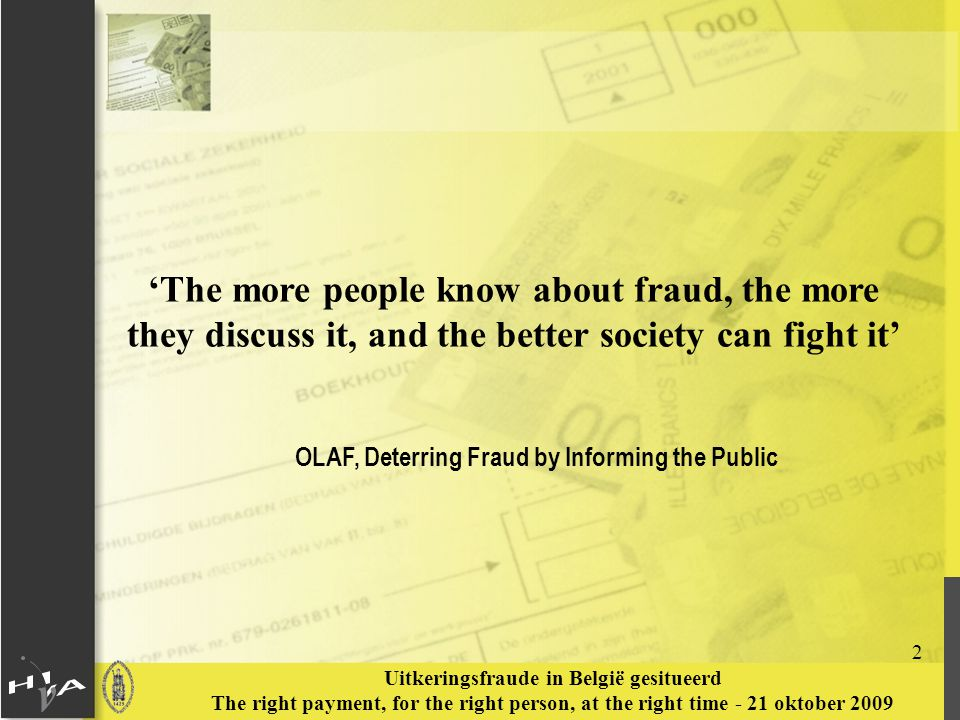 2 Uitkeringsfraude in België gesitueerd The right payment, for the right person, at the right time - 21 oktober 2009 'The more people know about fraud