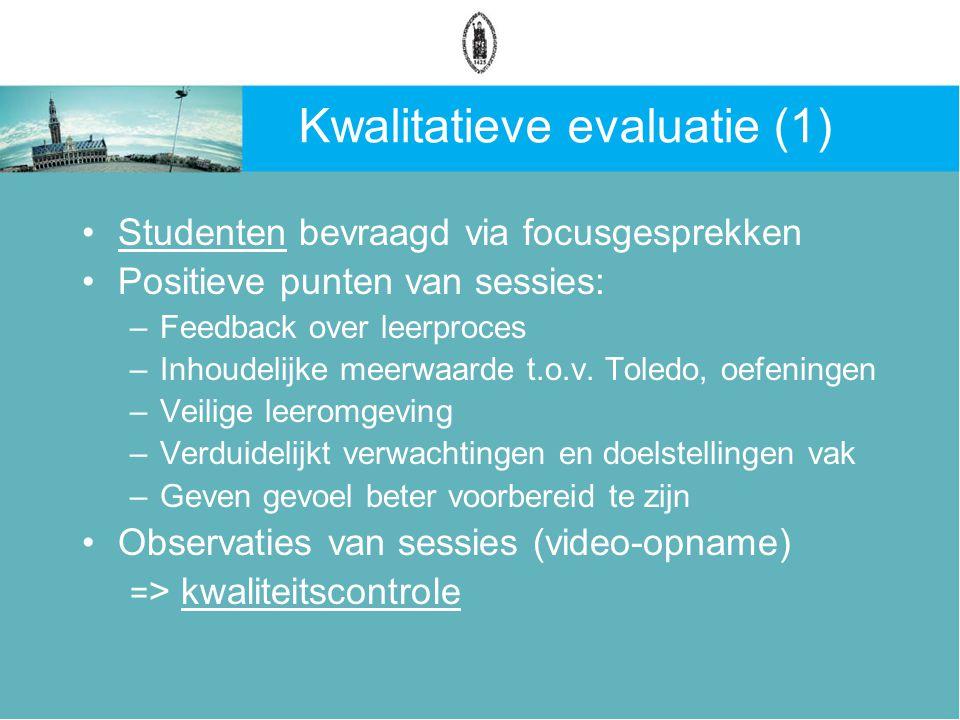 Kwalitatieve evaluatie (1) Studenten bevraagd via focusgesprekken Positieve punten van sessies: –Feedback over leerproces –Inhoudelijke meerwaarde t.o.v.