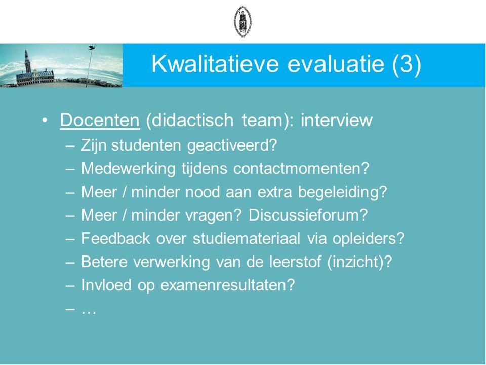 Kwalitatieve evaluatie (3) Docenten (didactisch team): interview –Zijn studenten geactiveerd.