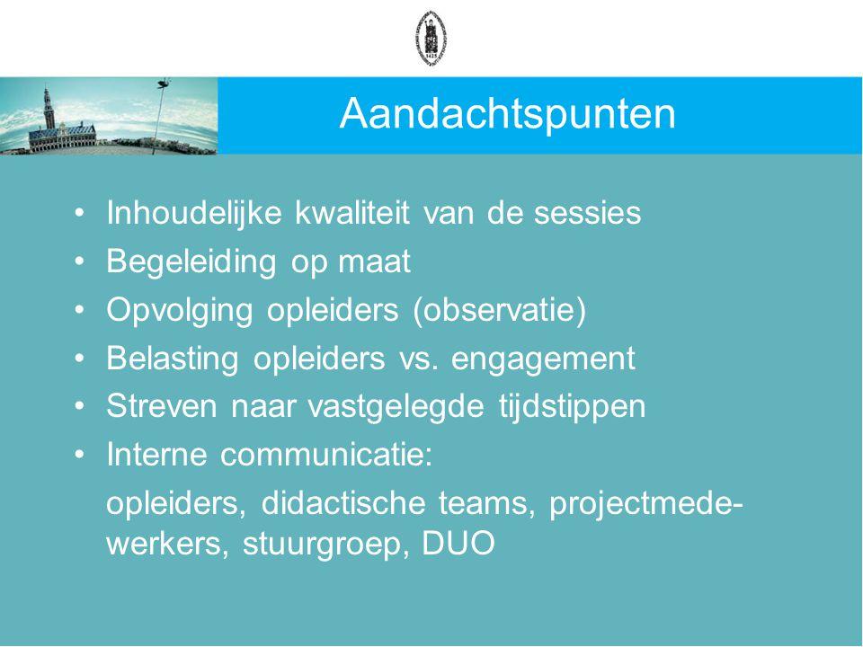 Aandachtspunten Inhoudelijke kwaliteit van de sessies Begeleiding op maat Opvolging opleiders (observatie) Belasting opleiders vs.