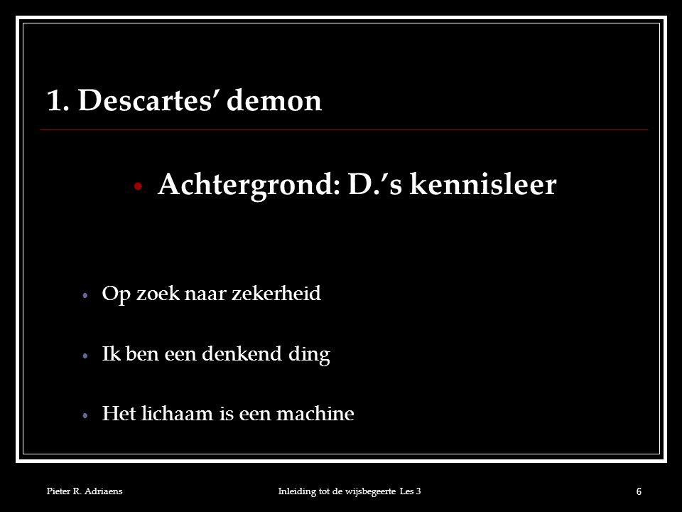 Pieter R.AdriaensInleiding tot de wijsbegeerte Les 3 7 1.