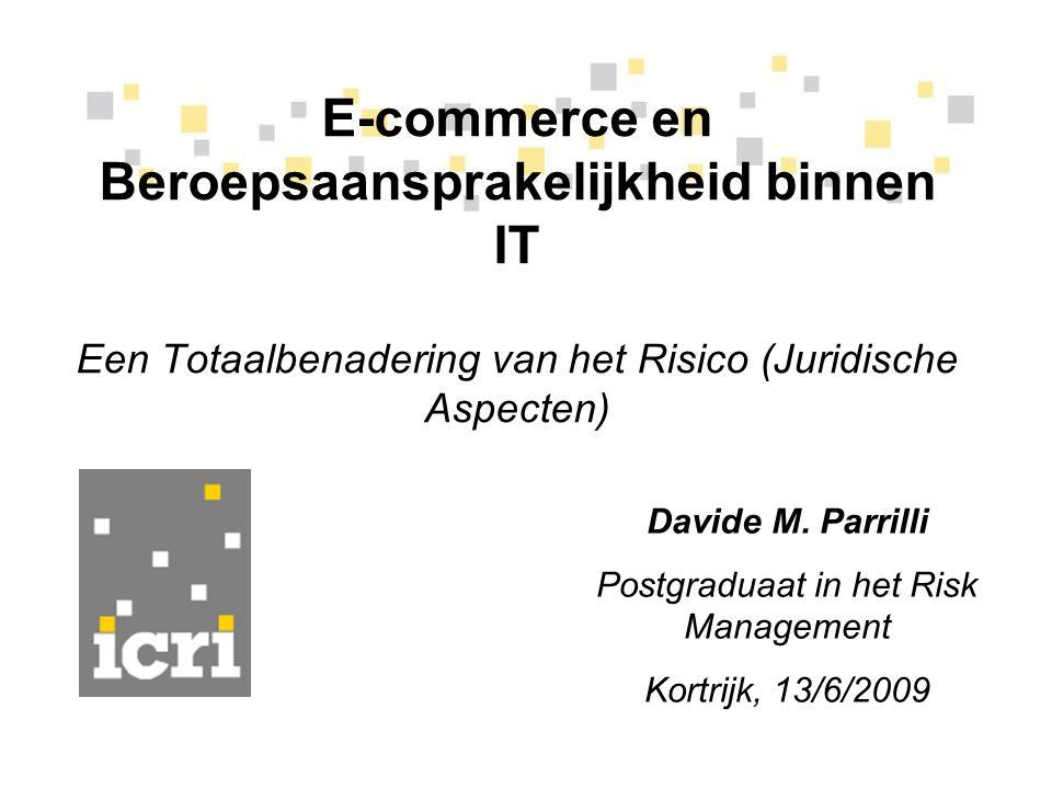 E-commerce en Beroepsaansprakelijkheid binnen IT Een Totaalbenadering van het Risico (Juridische Aspecten) Davide M. Parrilli Postgraduaat in het Risk