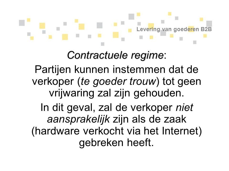 Levering van goederen B2B Contractuele regime Contractuele regime: Partijen kunnen instemmen dat de verkoper (te goeder trouw) tot geen vrijwaring zal
