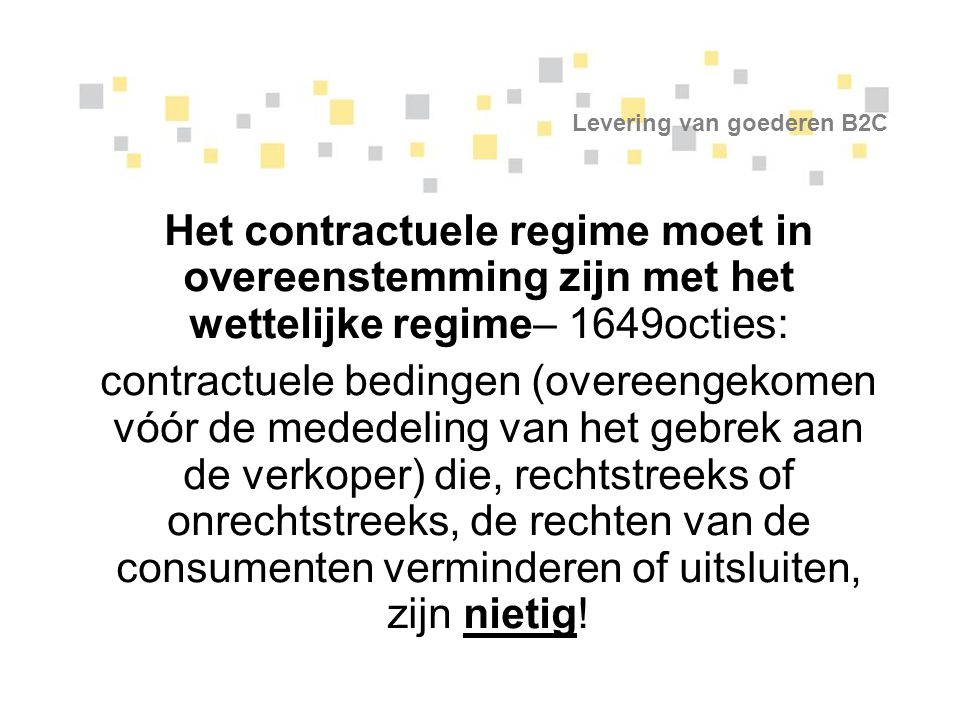 Levering van goederen B2C Het contractuele regime moet in overeenstemming zijn met het wettelijke regime– 1649octies: contractuele bedingen (overeenge