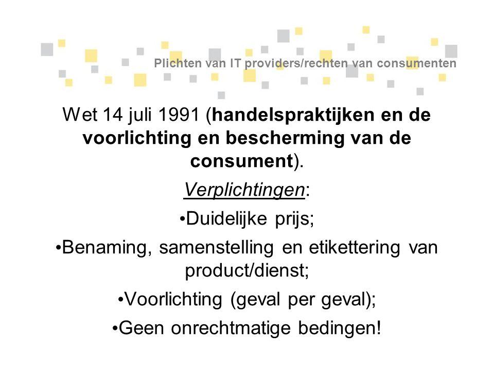 Plichten van IT providers/rechten van consumenten Wet 14 juli 1991 (handelspraktijken en de voorlichting en bescherming van de consument). Verplichtin