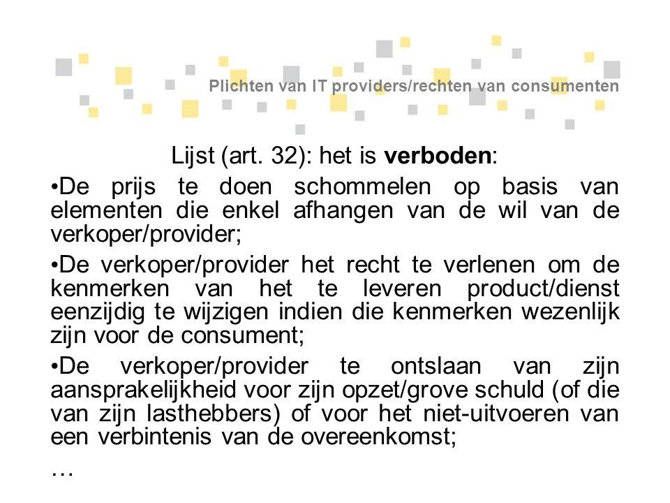 Plichten van IT providers/rechten van consumenten Lijst (art. 32): het is verboden: De prijs te doen schommelen op basis van elementen die enkel afhan
