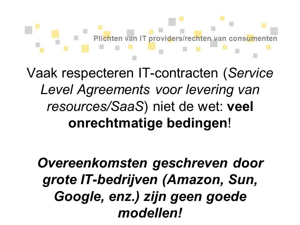 Plichten van IT providers/rechten van consumenten Vaak respecteren IT-contracten (Service Level Agreements voor levering van resources/SaaS) niet de w