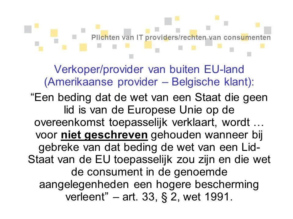 """Plichten van IT providers/rechten van consumenten Verkoper/provider van buiten EU-land (Amerikaanse provider – Belgische klant): """"Een beding dat de we"""