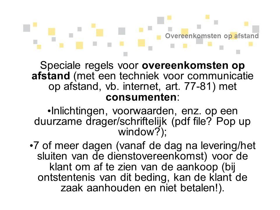 Overeenkomsten op afstand Speciale regels voor overeenkomsten op afstand (met een techniek voor communicatie op afstand, vb. internet, art. 77-81) met