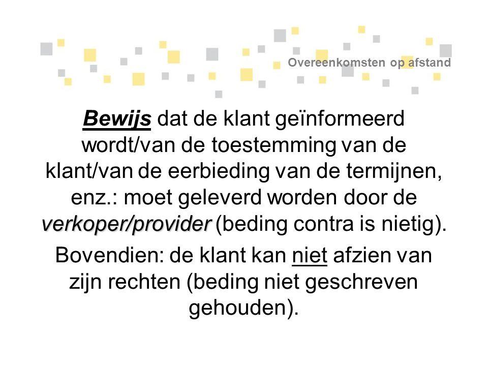Overeenkomsten op afstand verkoper/provider Bewijs dat de klant geïnformeerd wordt/van de toestemming van de klant/van de eerbieding van de termijnen,