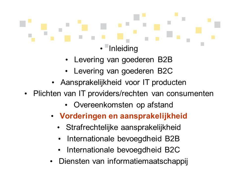 Inleiding Levering van goederen B2B Levering van goederen B2C Aansprakelijkheid voor IT producten Plichten van IT providers/rechten van consumenten Ov