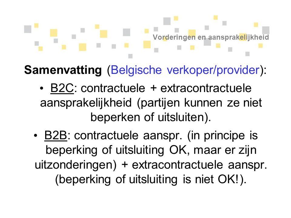 Vorderingen en aansprakelijkheid Samenvatting (Belgische verkoper/provider): B2C: contractuele + extracontractuele aansprakelijkheid (partijen kunnen