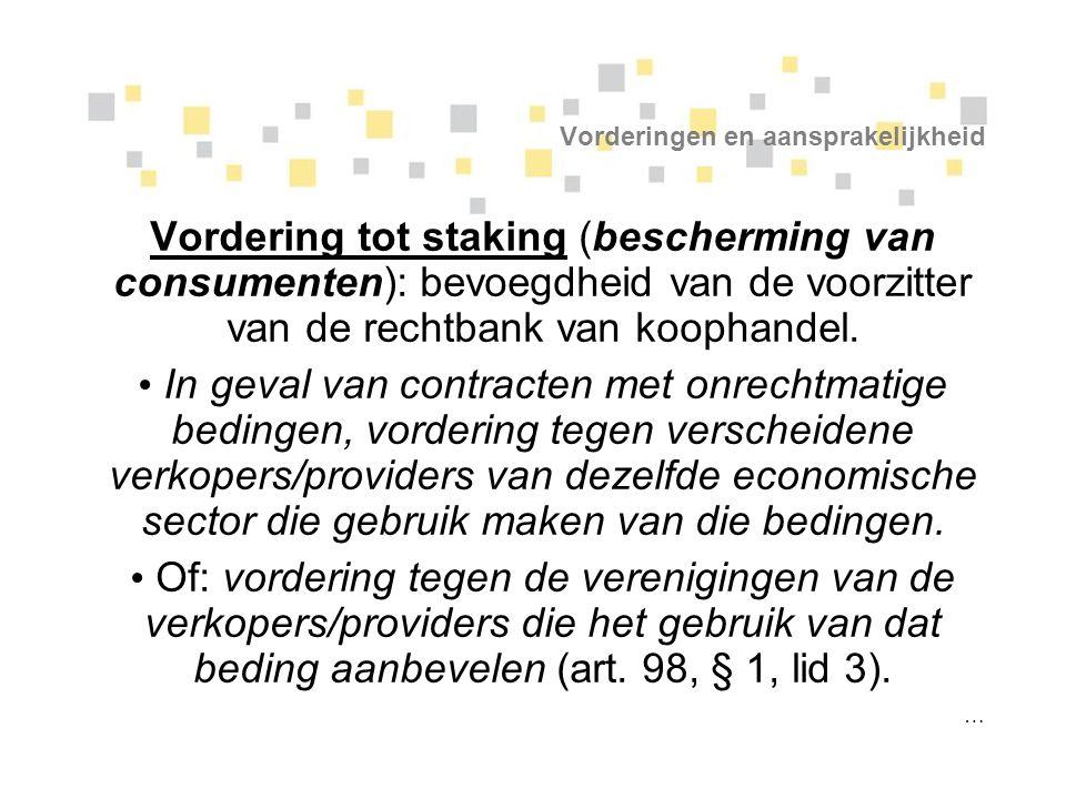 Vorderingen en aansprakelijkheid Vordering tot staking (bescherming van consumenten): bevoegdheid van de voorzitter van de rechtbank van koophandel. I