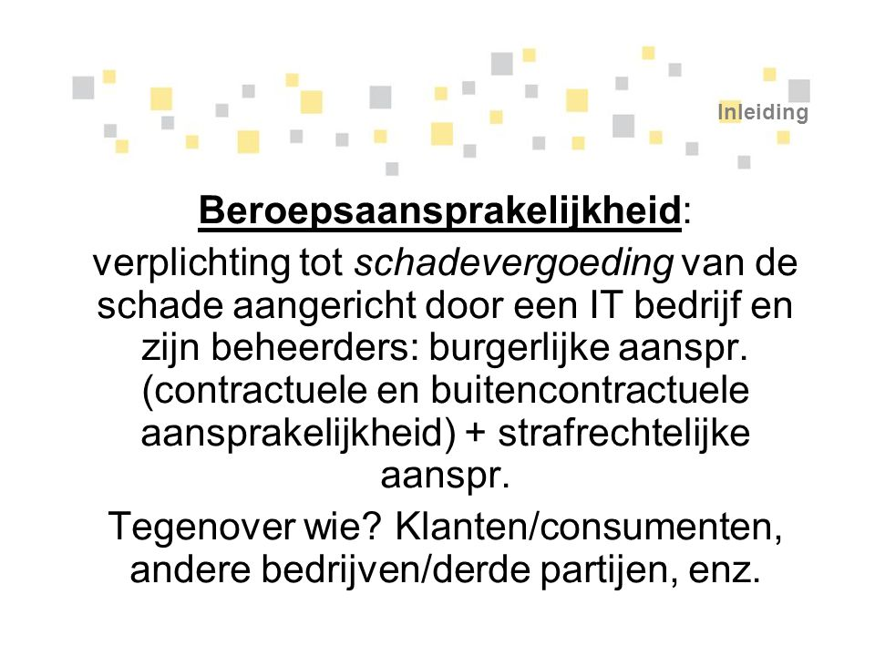Inleiding Beroepsaansprakelijkheid: verplichting tot schadevergoeding van de schade aangericht door een IT bedrijf en zijn beheerders: burgerlijke aan