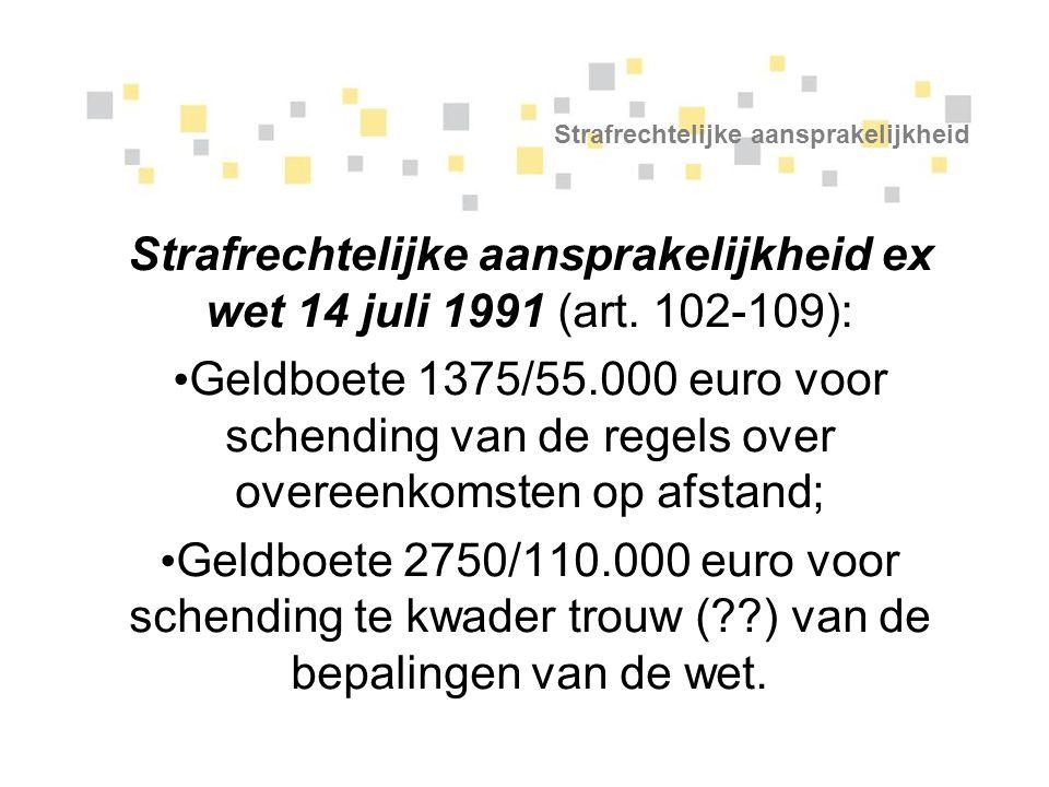 Strafrechtelijke aansprakelijkheid Strafrechtelijke aansprakelijkheid ex wet 14 juli 1991 (art. 102-109): Geldboete 1375/55.000 euro voor schending va