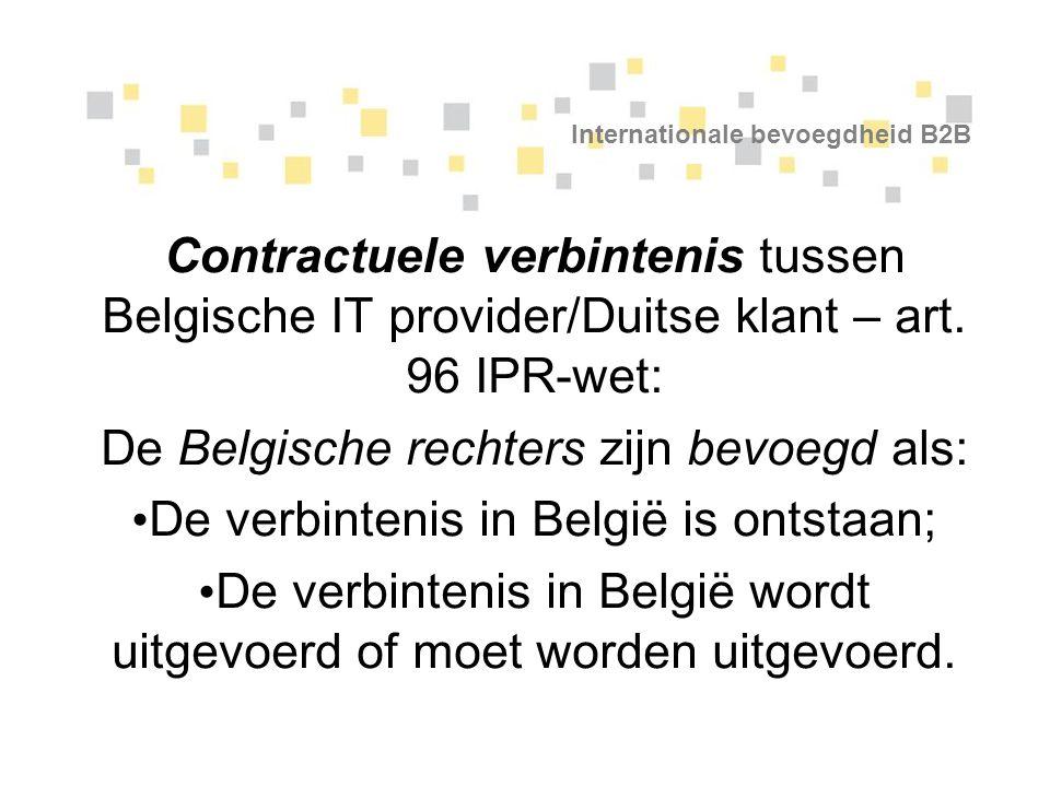 Internationale bevoegdheid B2B Contractuele verbintenis tussen Belgische IT provider/Duitse klant – art. 96 IPR-wet: De Belgische rechters zijn bevoeg