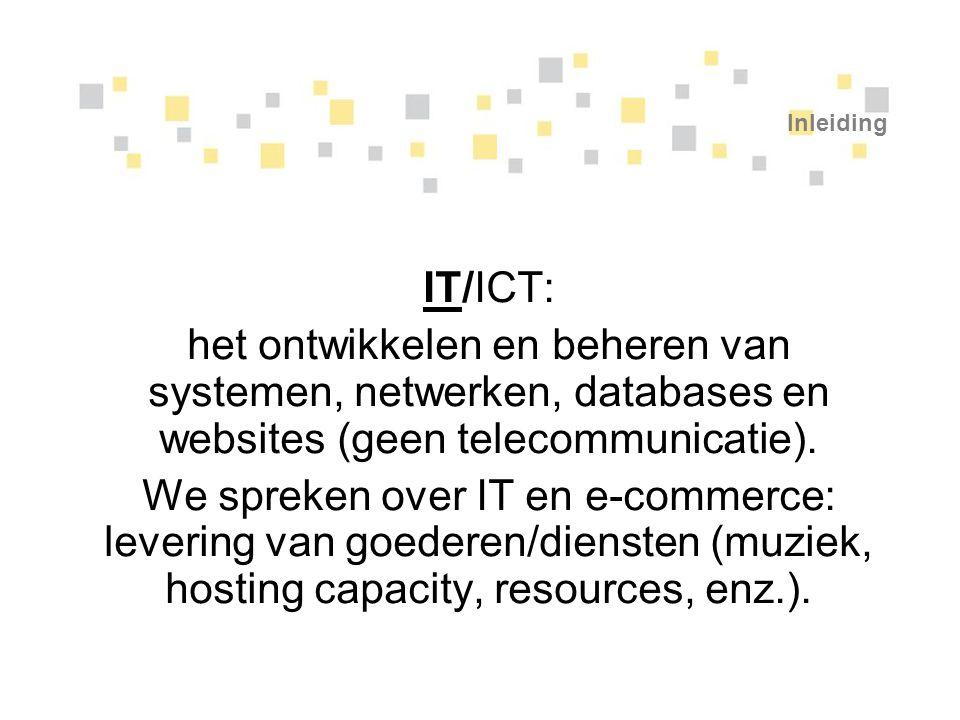 Inleiding IT/ICT: het ontwikkelen en beheren van systemen, netwerken, databases en websites (geen telecommunicatie). We spreken over IT en e-commerce: