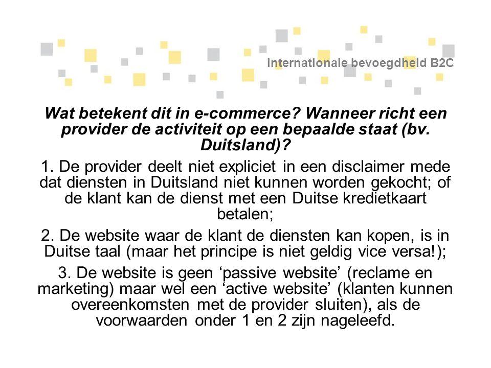 Internationale bevoegdheid B2C Wat betekent dit in e-commerce? Wanneer richt een provider de activiteit op een bepaalde staat (bv. Duitsland)? 1. De p