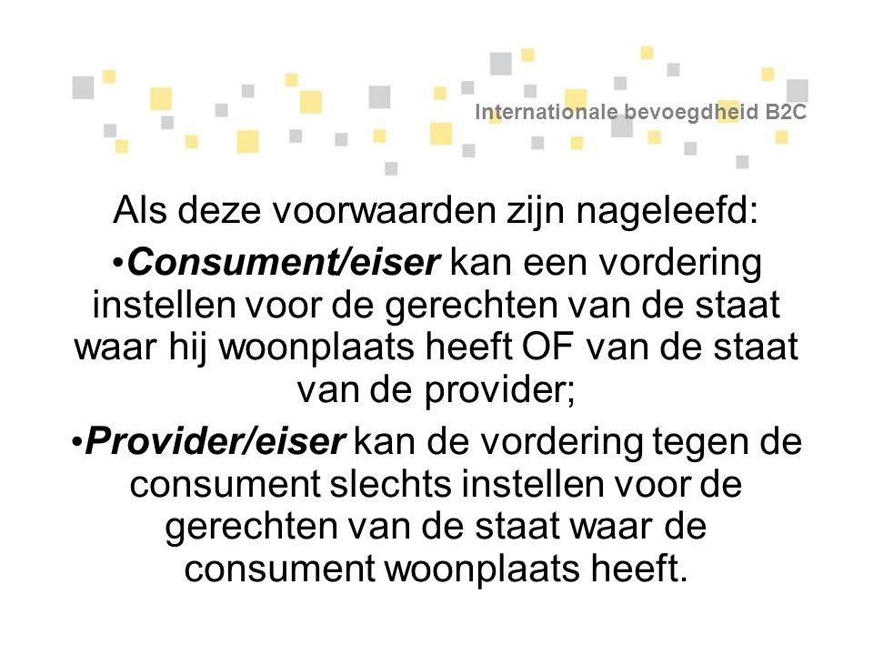 Internationale bevoegdheid B2C Als deze voorwaarden zijn nageleefd: Consument/eiser kan een vordering instellen voor de gerechten van de staat waar hi