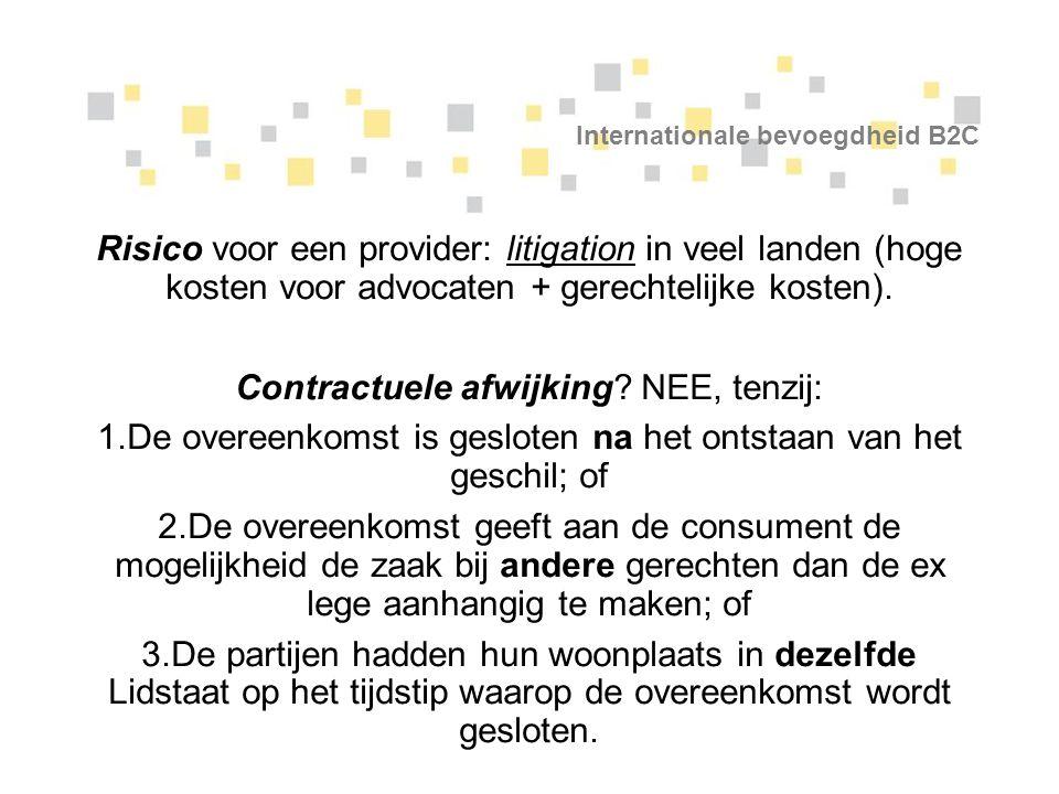 Internationale bevoegdheid B2C Risico voor een provider: litigation in veel landen (hoge kosten voor advocaten + gerechtelijke kosten). Contractuele a