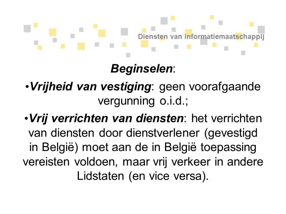 Diensten van informatiemaatschappij Beginselen: Vrijheid van vestiging: geen voorafgaande vergunning o.i.d.; Vrij verrichten van diensten: het verrich