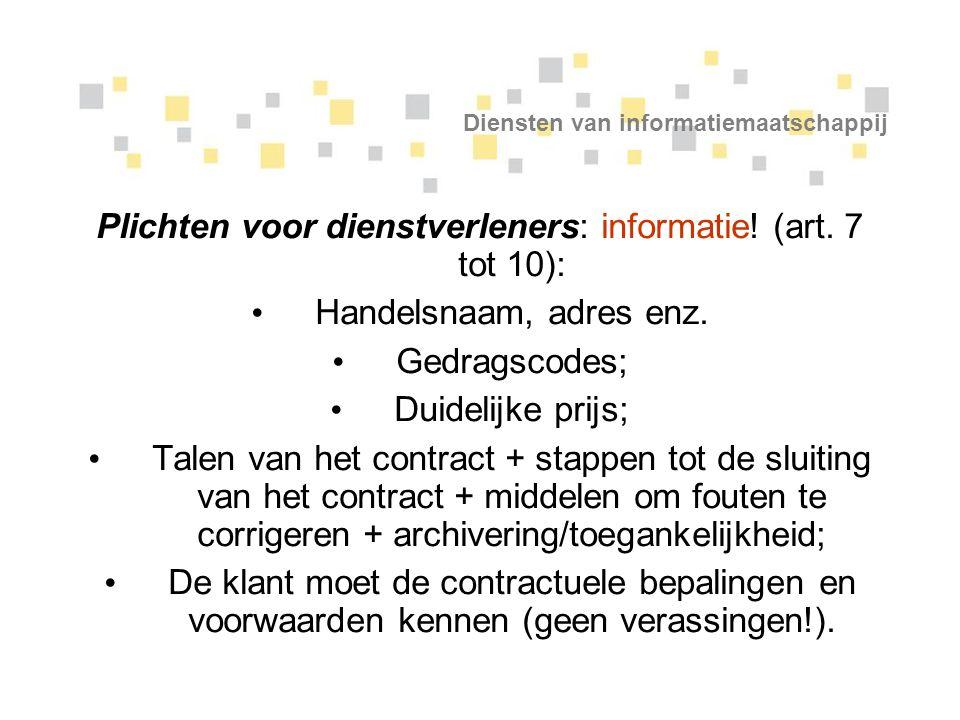 Diensten van informatiemaatschappij Plichten voor dienstverleners: informatie! (art. 7 tot 10): Handelsnaam, adres enz. Gedragscodes; Duidelijke prijs