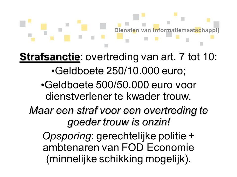 Diensten van informatiemaatschappij Strafsanctie Strafsanctie: overtreding van art. 7 tot 10: Geldboete 250/10.000 euro; Geldboete 500/50.000 euro voo