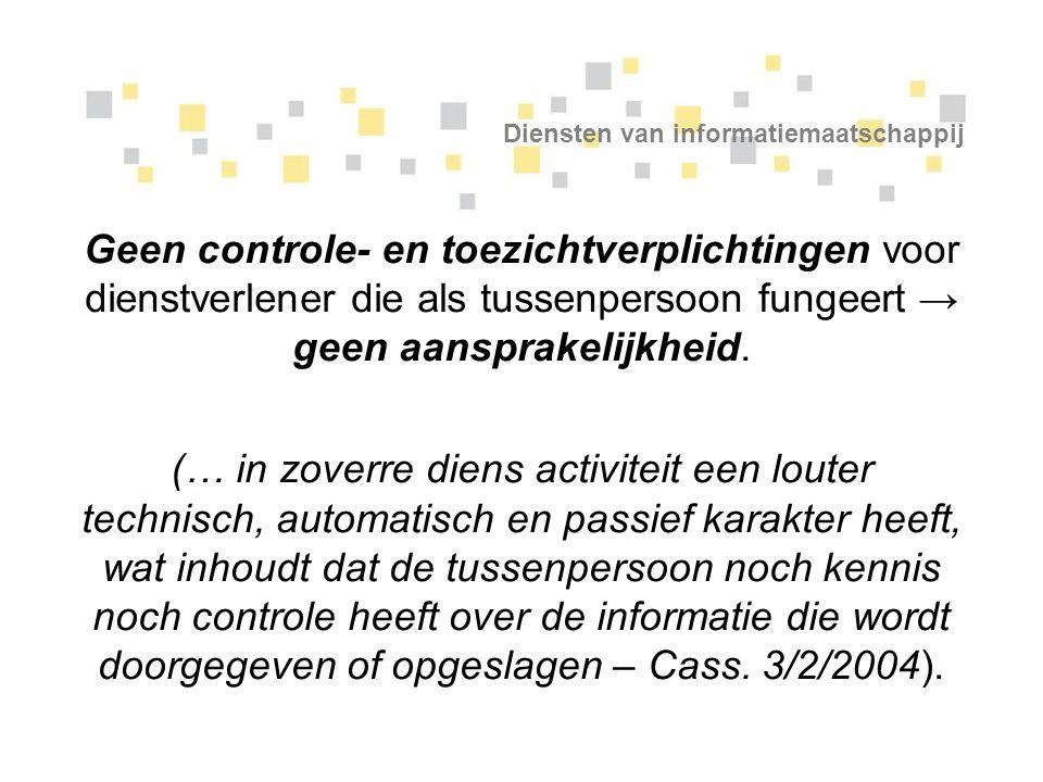 Diensten van informatiemaatschappij Geen controle- en toezichtverplichtingen voor dienstverlener die als tussenpersoon fungeert → geen aansprakelijkhe