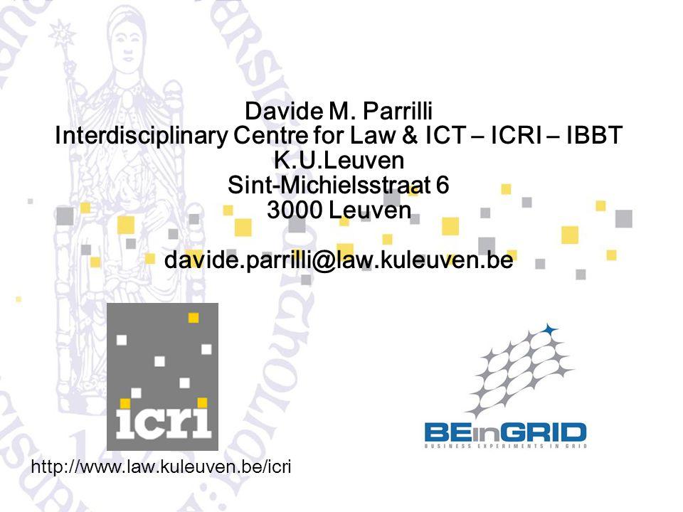 Davide M. Parrilli Interdisciplinary Centre for Law & ICT – ICRI – IBBT K.U.Leuven Sint-Michielsstraat 6 3000 Leuven davide.parrilli@law.kuleuven.be h