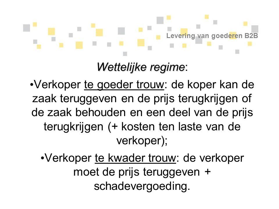 Levering van goederen B2B Contractuele regime Contractuele regime: Partijen kunnen instemmen dat de verkoper (te goeder trouw) tot geen vrijwaring zal zijn gehouden.
