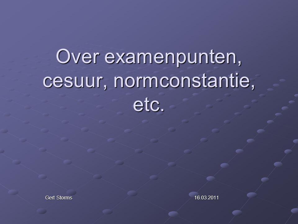Over examenpunten, cesuur, normconstantie, etc. Gert Storms16.03.2011